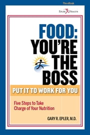 Food: You're the Boss ebook by Gary R. Epler, M.D.