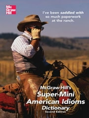 McGraw-Hill's Super-Mini American Idioms Dictionary, 2e ebook by Spears, Richard