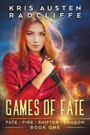 Games of Fate - Fate Fire Shifter Dragon: World on Fire Series One, #1 ebook by Kris Austen Radcliffe
