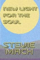 New Light for the Soul ebook by Stevie Mach