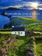 Bread with the scent of the sea ebook by Elisa Barbaro