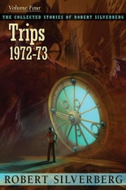 Trips: The Collected Stories of Robert Silverberg, Volume Four ebook by Robert Silverberg