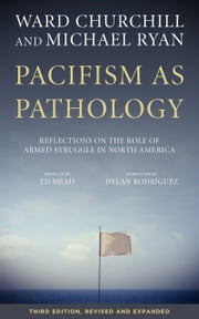 Pacifism as Pathology - Reflections on the Role of Armed Struggle in North America ebook by Ward Churchill,Michael Ryan,Ed Mead