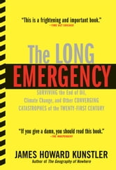 The Long Emergency - Surviving the End of Oil, Climate Change, and Other Converging Catastrophes of the Twenty-First Cent ebook by James Howard Kunstler,James Howard Kunstler
