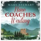 Nine Coaches Waiting - The twisty, unputdownable romantic suspense classic audiobook by Mary Stewart