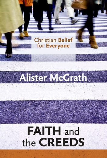 Christian Belief for Everyone: Faith and Creeds ebook by Alister McGrath