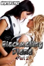 Blackmailing Diana: Part 2 ebook by Winter Lynx