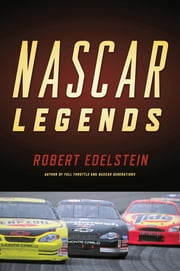 Nascar Legends: Memorable Men, Moments, and Machines in Racing History ebook by Robert Edelstein