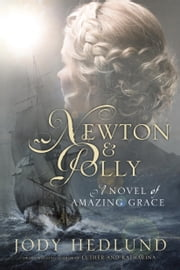 Newton and Polly - A Novel of Amazing Grace ebook by Jody Hedlund