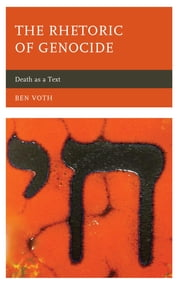 The Rhetoric of Genocide - Death as a Text ebook by Ben Voth