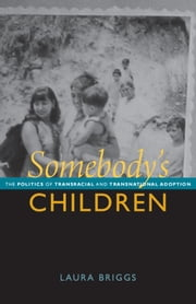 Somebody's Children - The Politics of Transnational and Transracial Adoption ebook by Laura Briggs