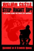 STEP RIGHT UP!...I'm Gonna Scare The Pants Off America ebook by William Castle