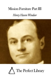 Mission Furniture Part III ebook by Henry Haven Windsor