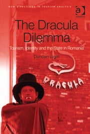 The Dracula Dilemma - Tourism, Identity and the State in Romania ebook by Dr Duncan Light,Professor Dimitri Ioannides