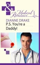 P.S. You're a Daddy! (Mills & Boon Medical) eBook by Dianne Drake