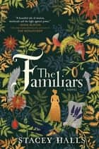 The Familiars - A Novel ebook by Stacey Halls