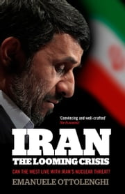 Iran: the Looming Crisis - Can the West live with Iran's nuclear threat? ebook by Emanuele Ottolenghi