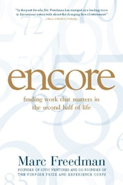 Encore - Finding Work that Matters in the Second Half of Life ebook by Marc Freedman