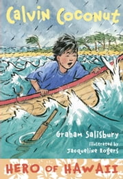 Calvin Coconut: Hero of Hawaii ebook by Graham Salisbury,Jacqueline Rogers