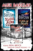 Agent Ren Bryce Thriller Series Books 1-3: Blood Runs Cold, Time of Death, Blood Loss ebook by Alex Barclay