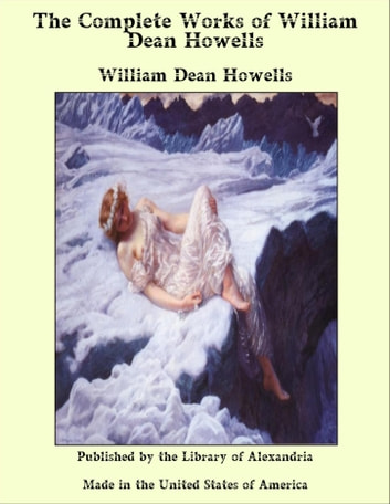 The Complete Works of William Dean Howells ebook by William Dean Howells