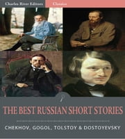 Timeless Classics: The Best Russian Short Stories (Illustrated) ebook by Anton Chekhov, Nikolai Gogol, Leo Tolstoy, and Fyodor Dostoyevsky