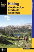 Hiking the Absaroka-Beartooth Wilderness ebook by Bill Schneider
