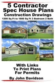 5 Contractor Spec House Plans Blueprints Construction Drawings 1200 Sq Ft to 1800 Sq Ft 3 Bedroom 2 Bath ebook by John Davidson