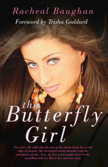 The Butterfly Girl - For years, the reflection she saw in the mirror drove her to the edge of despair. She developed eating disorders and she attempted suicide. Now, she has a successful career in the modelling industry. This is her own true story. ebook by Racheal Baughan