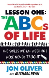 Lesson One: The ABCs of Life - The Skills We All Need but Were Never Taught ebook by Jon Oliver,Michael Ryan