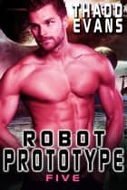 Robot Prototype Five ebook by Thadd Evans