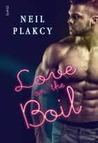 Love on the Boil - Love On, #6 eBook by Neil Plakcy