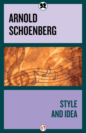 Style and Idea ebook by Arnold Schoenberg