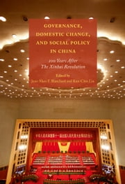 Governance, Domestic Change, and Social Policy in China - 100 Years after the Xinhai Revolution ebook by Jean-Marc Blanchard, Kun-Chin Lin
