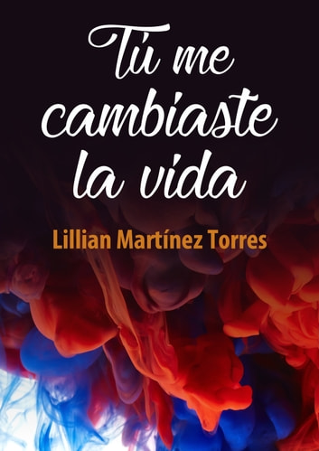 Tú me cambiaste la vida ebook by Lillian Martinez Torres