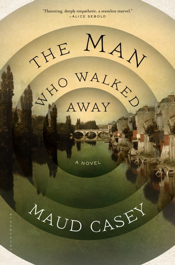 The Man Who Walked Away - A Novel ebook by Maud Casey