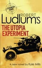 Robert Ludlum's The Utopia Experiment ebook by Robert Ludlum, Kyle Mills