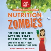 Nutrition Zombies: Top 10 Myths That Refuse to Die - (And How to Keep Them From Sabotaging Your Diet) audiobook by Monica Reinagel