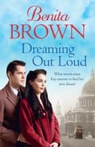 Dreaming Out Loud - Secrets abound in this gripping post-war saga ebook by Benita Brown