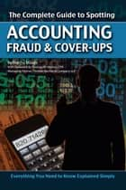 The Complete Guide to Spotting Accounting Fraud & Cover-ups - Everything You Need to Know Explained Simply ebook by Martha Maeda