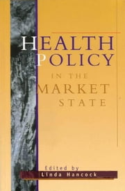Health Policy in the Market State ebook by Hancock, Linda