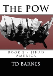 The POW - Book 2 Jihad America eBook von TD Barnes