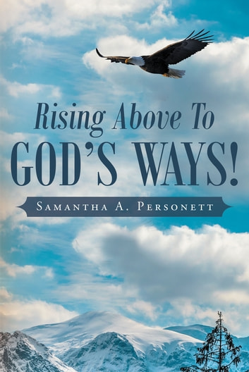 Rising Above To God's Ways! ebook by Samantha A. Personett