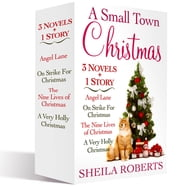 A Small Town Christmas, 3 novels and 1 Story - Nine Lives of Christmas, Angel Lane, On Strike for Christmas, and A Very Holly Christmas ebook by Sheila Roberts