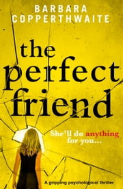 The Perfect Friend - A gripping psychological thriller ebook by Barbara Copperthwaite