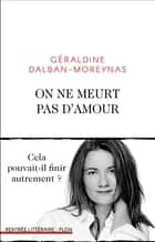 On ne meurt pas d'amour ebook by Géraldine DALBAN-MOREYNAS