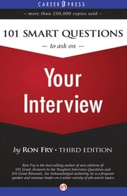 101 Smart Questions to Ask on Your Interview: Third Edition - Third Edition ebook by Ron Fry