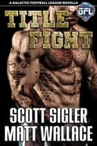Title Fight ebook by Scott Sigler, Matt Wallace
