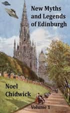 New Myths and Legends of Edinburgh Volume 1 ebook by Noel Chidwick