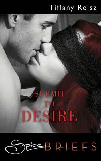 Submit To Desire ebook by Tiffany Reisz